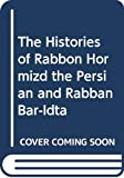 Budge, E. A. Wallis: The Histories of Rabbon Hormizd the Persian and Rabban Bar-Idta
