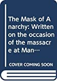 Percy Bysshe Shelley: The Mask of Anarchy: Written on the occasion of the massacre at Manchester