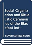 Wissler, Clark: Social Organization and Ritualistic Ceremonies of the Blackfoot Indians/2 Parts in 1 Volume