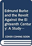 Cobban, Alfred: Edmund Burke and the Revolt Against the Eighteenth Century: A Study of the Political and Social Thinking of Burke, Wordsworth, Coleridge and Southey
