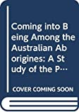 Montagu, Ashley: Coming into Being Among the Australian Aborigines: A Study of the Procreative Beliefs of the Native Tribes of Australia