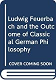 Engels, Friedrich: Ludwig Feuerbach and the Outcome of Classical German Philosophy