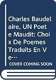 Baudelaire, Charles: Charles Baudelaire, UN Poete Maudit: Choix De Poemes Traduits En Vers Anglais Avec Une Biographie Et Des Notes