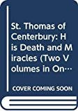 Abbott, Edwin Abbott: St. Thomas of Centerbury: His Death and Miracles (Two Volumes in One)