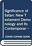 Ling, Trevor: Significance of Satan: New Testament Demonology and Its Contemporary Relevance
