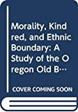 A. Micheal Colfer: Morality, Kindred, and Ethnic Boundary: A Study of the Oregon Old Believers (Immigrant Communities and Ethnic Minorities in the United States and Canada)