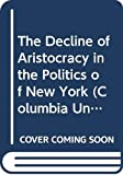 Fox, Dixon R.: The Decline of Aristocracy in the Politics of New York