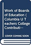 Hans C. Olsen: Work of Boards of Education (Columbia U Teachers College Contributions to Education)