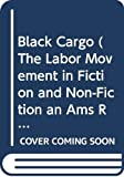 Marquand, John P.: Black Cargo (The Labor Movement in Fiction and Non-Fiction An Ams Reprint Series)