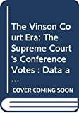 Palmer, Jan: The Vinson Court Era: The Supreme Court's Conference Votes : Data and Analysis (Ams Studies in Social History)