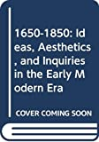 1650 1850 Ideas, Aesthetics and Inquiries in the Early Modern Era