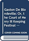 Radcliffe, Ann Ward: Gaston De Blondeville; Or, the Court of Henry III Keeping Festival in Ardenne; A Romance: Or, the Court of Henry III Keeping Festival in Ardenne; A Romance (Gothic Novels)