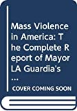 Fogelson, Robert M.: Mass Violence in America: The Complete Report of Mayor LA Guardia&#39;s Commission on the Harlem Riot of March 19, 1935