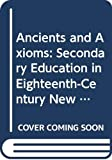 Robert Middlekauff: Ancients and Axioms: Secondary Education in Eighteenth-Century New England (American Education)