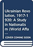 Reshetar, John S.: Ukrainian Revolution, 1917-1920: A Study in Nationalism