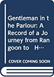 Maugham, Somerset: The Gentleman in the Parlour: A Record of a Journey from Rangoon to Haiphong