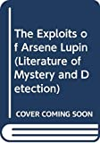 Leblanc, Maurice: The Exploits of Arsene Lupin (Literature of Mystery and Detection)