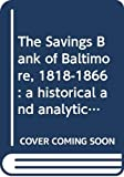 Davis, Lance Edwin: The Savings Bank of Baltimore, 1818-1866: A Historical and Analytical Study
