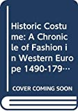 Kelly, Francis M.: Historic Costume: A Chronicle of Fashion in Western Europe 1490-1790