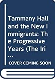 Henderson, Thomas M.: Tammany Hall and the New Immigrants: The Progressive Years