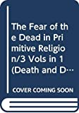 Frazer, James George: The Fear of the Dead in Primitive Religion/3 Vols in 1 (Death and Dying)