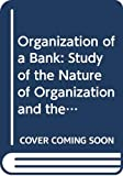Argyris, Chris: Organization of a Bank: Study of the Nature of Organization and the Fusion Process