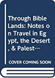 Schaff, Philip: Through Bible Lands: Notes on Travel in Egypt, the Desert, & Palestine (America and the Holy Land)
