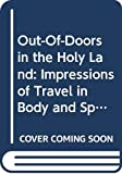 Van Dyke, Henry: Out-Of-Doors in the Holy Land: Impressions of Travel in Body and Spirit