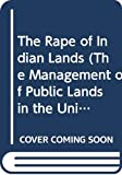 Gates: The Rape of Indian Lands (The Management of Public Lands in the United States)