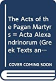 Connor, W.R.: The Acts of the Pagan Martyrs = Acta Alexandrinorum