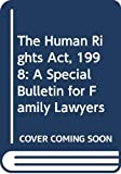 Horowitz, Michael: The Human Rights Act 1998: A Special Bulletin for Family Lawyers