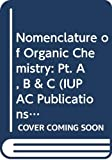 International Union of Pure and Applied Chemistry: Nomenclature of Organic Chemistry: Pt. A, B & C (IUPAC Publications)