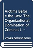 Hagan, John: Victims Before the Law: The Organizational Domination of Criminal Law