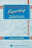 Alexander, David: Financial Reporting: Theoretical and Regulatory Framework