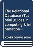 Carter, J.: The Relational Database (Tutorial guides in computing & information systems)