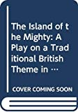 Arden, Johnand: The Island of the Mighty: A Play on a Traditional British Theme in Three Parts