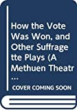 Hayman, Carole: How the Vote Was Won, and Other Suffragette Plays