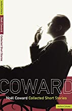 The Collected Stories of Noel Coward by Noel…