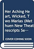 Lavery, Bryony: Her Aching Heart / Two Marias / Wicked: (Methuen New Theatrescripts Series)