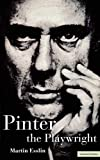 Esslin, Martin: Pinter the Playwright (Plays and Playwrights)