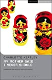 Keatley, Charlotte: My Mother Said I Never Should