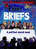 Bell, Steve: Live Briefs: A Political Sketchbook