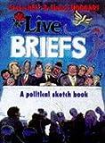 Bell, Steve: Live Briefs: A Political Sketchbook