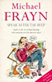 Frayn, Michael: Speak after the Beep: Studies in the Art of Communicating with Inanimate and Semi-Animate Objects
