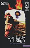 Sebastian Barry: Our Lady Of Sligo (Modern Plays)