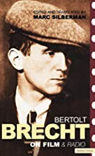 Brecht on Film and Radio by Marc Silberman