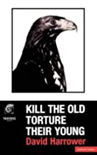 Kill the Old Torture Their Young by David…