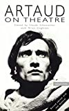 Antonin Artaud: Artaud on Theatre (Plays and Playwrights)