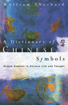A Dictionary of Chinese Symbols: Hidden…