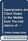 Moshe Efrat: Superpowers and Client States in the Middle East: The Imbalance of Influence